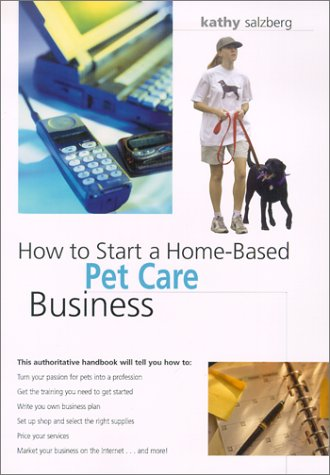 9780762710225: How to Start a Home-Based Pet Care Business (Home-Based Business Series)
