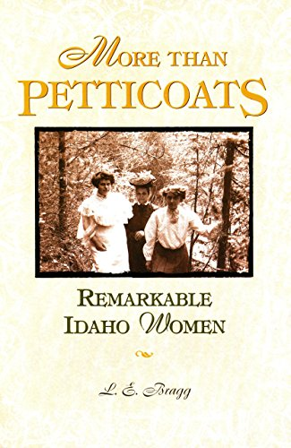 More than Petticoats: Remarkable Idaho Women (More: Bragg, Lynn