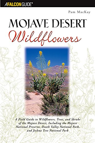 9780762711628: Mojave Desert Wildflowers: A Field Guide to Wildflowers, Trees, and Shrubs of the Mojave Desert, Including the Mojave National Preserve, Death Valley ... Joshua Tree National Park (Wildflower Series)