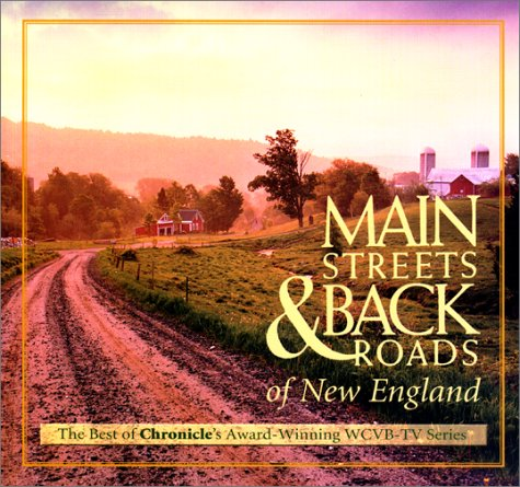 9780762712212: Main Streets & Back Roads of New England: The Best of Chronicle's Award-winning WCVB-TV Series (Broadcast Tie-Ins)