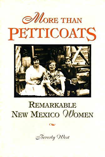 More than Petticoats: Remarkable New Mexico Women (More than Petticoats Series) (0762712228) by Beverly West