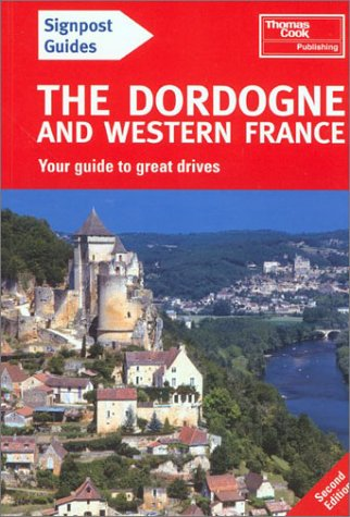 Signpost Guide Dordogne and Western France, 2nd: Your Guide to Great Drives (Signpost Guide ...