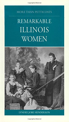 More Than Petticoats: Remarkable Illinois Women