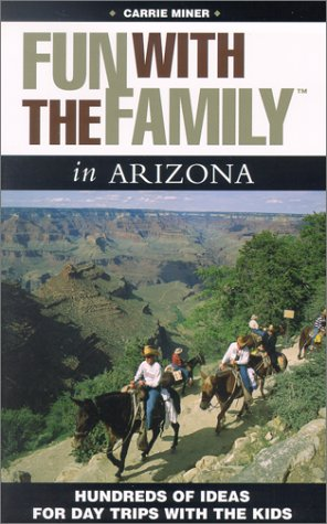9780762722181: Fun with the Family in Arizona: Hundreds of Ideas for Day Trips with the Kids (Fun with the Family Series)