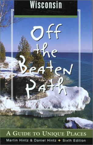9780762722211: Wisconsin Off the Beaten Path®, 6th: A Guide to Unique Places (Off the Beaten Path Series)