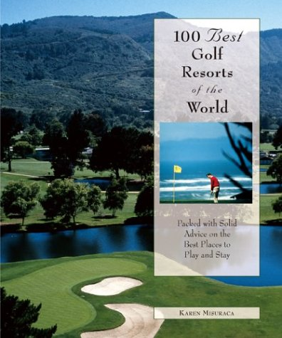 9780762722228: 100 Best Golf Resorts of the World: Packed with Solid Advice on the Best Places to Play and Stay (100 Best Series)