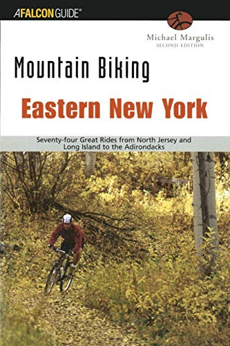 9780762722648: Mountain Biking Eastern New York: Seventy-Four Epic Rides from North Jersey and Long Island to the Adirondacks