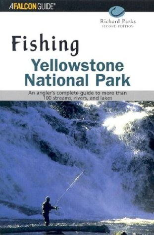 9780762722853: Fishing Yellowstone National Park, 2nd: An angler's complete guide to more than 100 streams, rivers, and lakes (Regional Fishing Series)