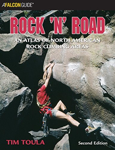 9780762723065: Rock 'n' Road: An Atlas of North American Rock Climbing Areas (Regional Rock Climbing Series)