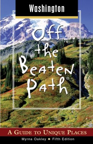 Washington Off the Beaten Path, 5th: A Guide to Unique Places (Off the Beaten Path Series) (0762723742) by Oakley, Myrna