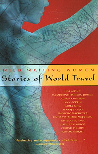 Wild Writing Women: Stories of World Travel (9780762723775) by Lisa Alpine; Jacqueline Butler; Pamela Michael; Cathleen Miller; Carla King; Lauren Cuthbert; Danielle Machotka; Linda Watanabe McFerrin; Lynn...