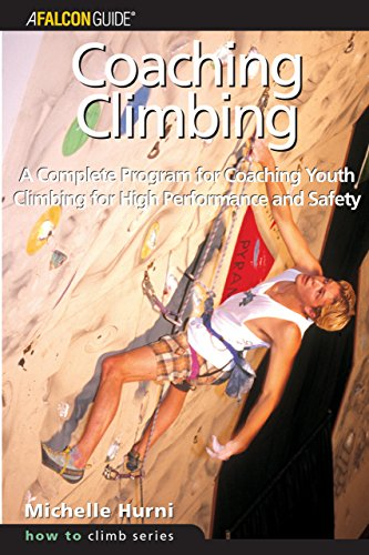 9780762725342: Coaching Climbing: A Complete Program for Coaching Youth Climbing for High Performance and Safety