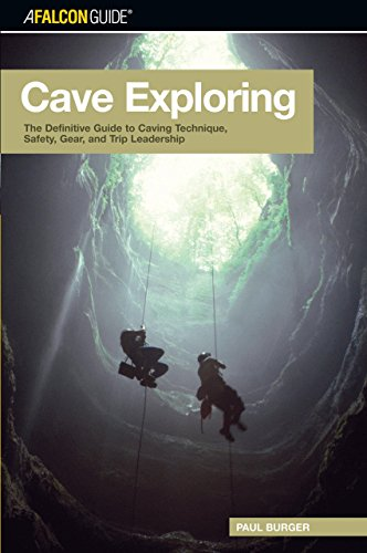 9780762725601: Cave Exploring: The Definitive Guide to Caving Technique, Safety, Gear, and Trip Leadership (Falconguides)