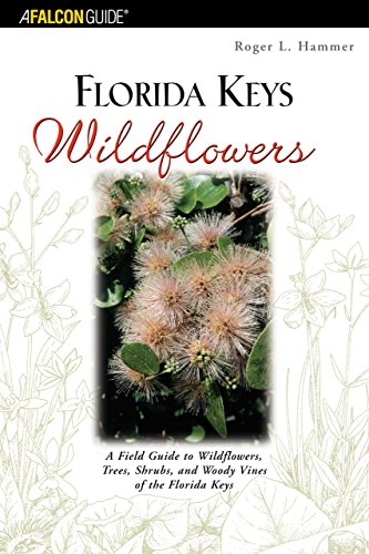Florida Keys Wildflowers: A Field Guide to: Hammer, Roger L.