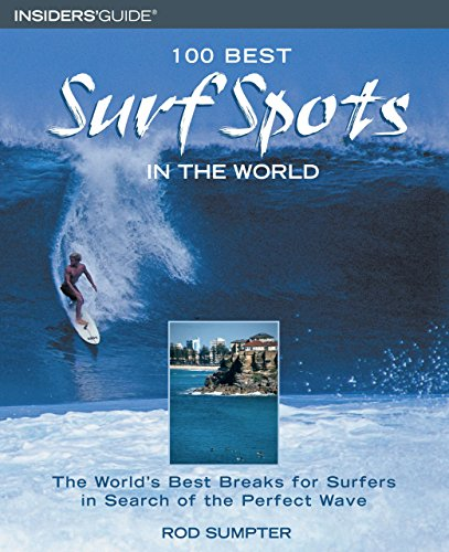 100 Best Surf Spots in the World: The World's Best Breaks for Surfers in Search of the Perfect Wa...