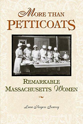 More than Petticoats: Remarkable Massachusetts Women (More than Petticoats Series) - Rogers Seavey, Lura