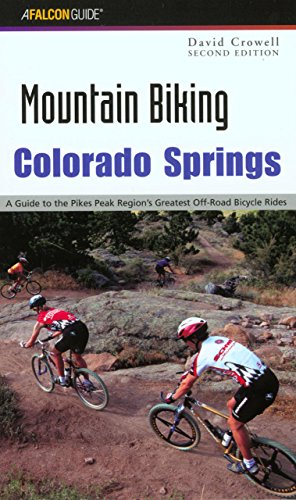 Mountain Biking Colorado Springs: A Guide To The Pikes Peak Region's Greatest Off-Road Bicycle...