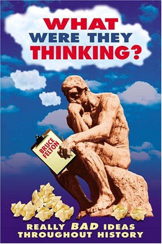 9780762726677: What Were They Thinking?: Really Bad Ideas Throughout History (Humor)