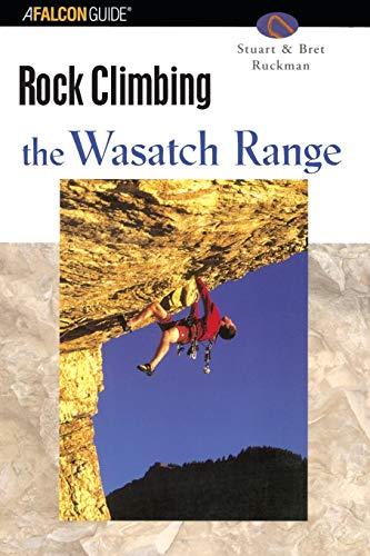 9780762727308: Rock Climbing the Wasatch Range (Regional Rock Climbing Series)