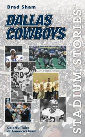 Stadium Stories: Dallas Cowboys: Colorful Tales of America's Greatest Teams
