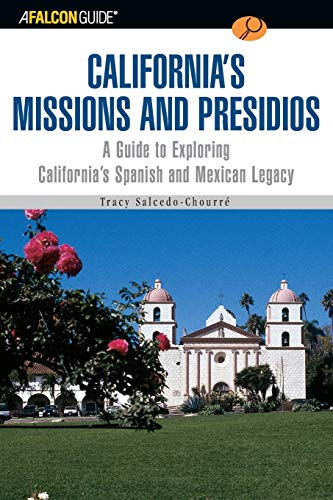 9780762727933: A FalconGuide® to California's Missions and Presidios: A Guide To Exploring California's Spanish And Mexican Legacy (Exploring Series)
