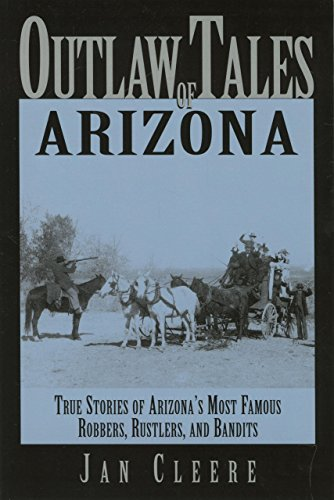 9780762728145: Outlaw Tales of Arizona: True Stories of Arizona's Most Famous Robbers, Rustlers, and Bandits (Outlaw Tales Series)