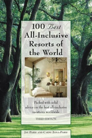 100 Best All-Inclusive Resorts of the World, 3rd: Packed with solid advice on the best ...