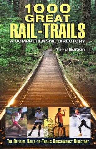 1000 Great Rail-Trails, 3rd: A Comprehensive Directory (Rails-to-Trails Series): Rails-to-Trails ...