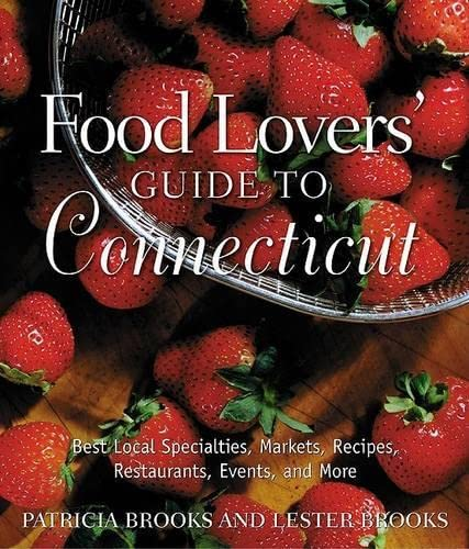 9780762728619: Food Lovers' Guide to Connecticut: Best Local Specialties, Markets, Recipes, Restaurants, Events, and More (Food Lovers' Series)