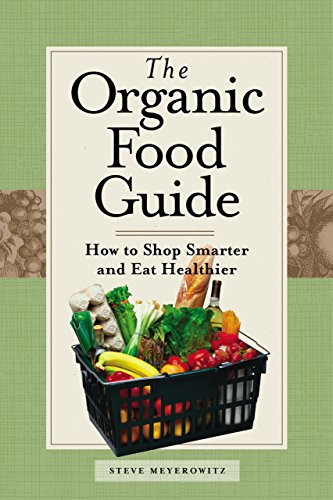 The Organic Food Guide: How to Shop Smarter and Eat Healthier
