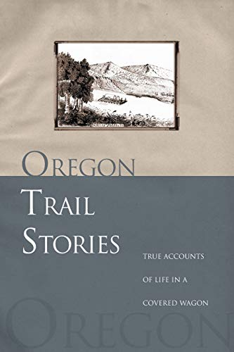 Oregon Trail Stories: True Accounts Of Life In A Covered Wagon (076273082X) by David Klausmeyer