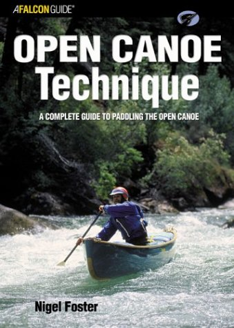 Open Canoe Technique: A Complete Guide to Paddling the Open Canoe (Falcon Guides Canoeing): Nigel ...