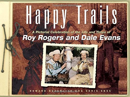 9780762730896: Happy Trails: A Pictorial Celebration Of The Life And Times Of Roy Rogers And Dale Evans
