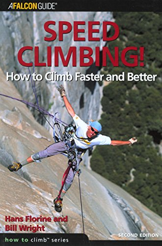 Speed Climbing!: How To Climb Faster And Better (How To Climb Series) (0762730951) by Hans Florine; Bill Wright
