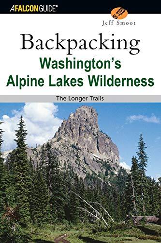 Backpacking Washington's Alpine Lakes Wilderness: The Longer Trails (Regional Hiking Series): ...