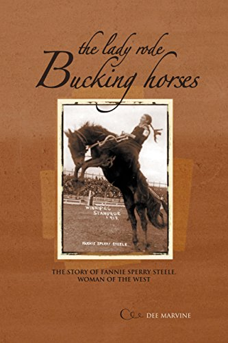 The Lady Rode Bucking Horses: The Story of Fannie Sperry Steele, Woman of the West: Marvine, Dee