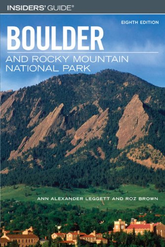 Insiders' Guide to Boulder and Rocky Mountain: Leggett, Ann Alexander,