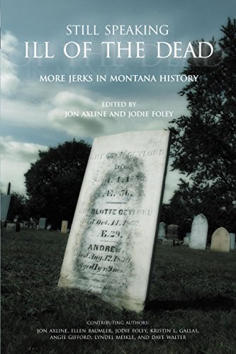 9780762736249: Still Speaking Ill of the Dead: More Jerks In Montana History