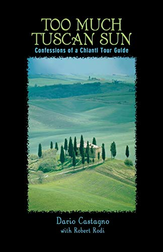 9780762736706: Too Much Tuscan Sun: Confessions Of A Chianti Tour Guide