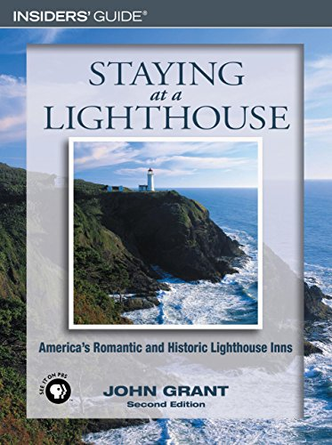 Staying at a Lighthouse: America's Romantic and Historic Lighthouse Inns: John Grant