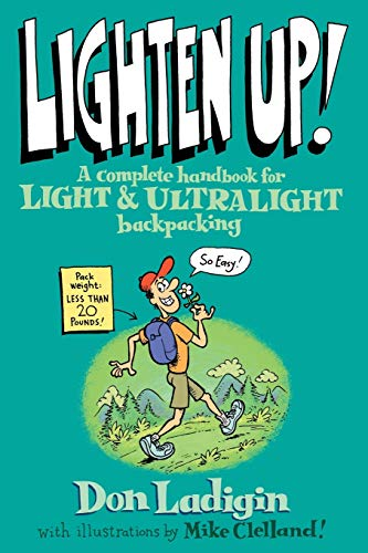 9780762737345: Lighten Up!: A Complete Handbook For Light And Ultralight Backpacking (Falcon Guide)