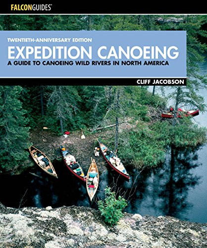 9780762738090: Expedition Canoeing, 20th Anniversary Edition: A Guide to Canoeing Wild Rivers in North America (How to Paddle Series)