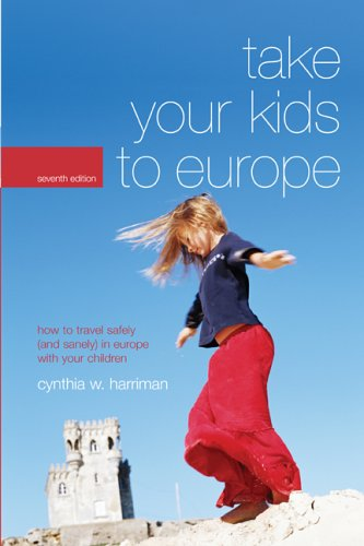 9780762738922: Take Your Kids to Europe, 7th: How to Travel Safely (and Sanely) in Europe with Your Children