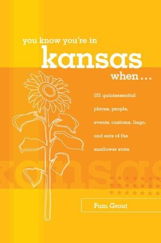 You Know You're in Kansas When...: 101 Quintessential Places, People, Events, Customs, Lingo, and Eats of the Sunflower State (You Know You're In Series) (0762739037) by Pam Grout