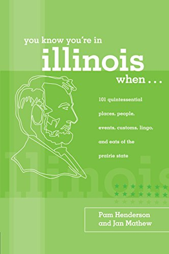 You Know You're in Illinois When.: 101 Quintessential Places, People, Events, Customs, Lingo, ...