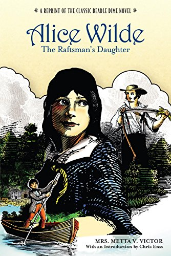 9780762740802: Alice Wilde: The Raftsman's Daughter: A Reprint of the Classic Beadle Dime Novel