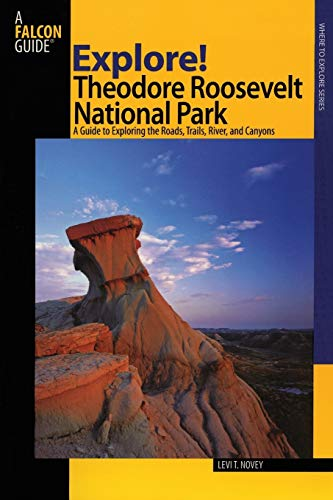 9780762740871: Explore! Theodore Roosevelt National Park: A Guide To Exploring The Roads, Trails, River, And Canyons (Exploring Series)