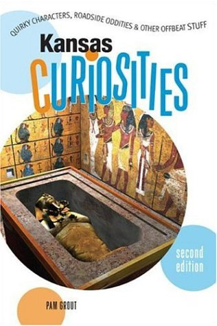 Kansas Curiosities, 2nd: Quirky Characters, Roadside Oddities & Other Offbeat Stuff (Curiosities Series) (076274104X) by Pam Grout