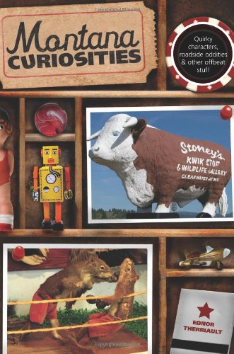 9780762743025: Montana Curiosities: Quirky Characters, Roadside Oddities & Other Offbeat Stuff (Curiosities Series)