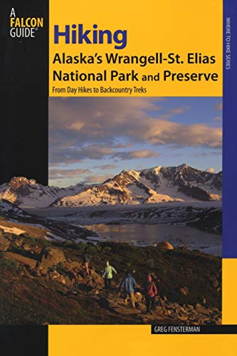 9780762743193: Hiking Alaska's Wrangell-St. Elias National Park and Preserve: From Day Hikes To Backcountry Treks (Regional Hiking Series)